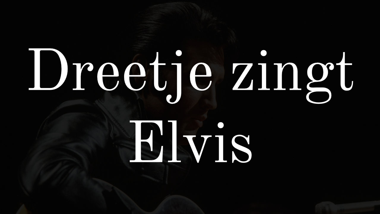 "Dreetje zingt: ""Flaming Star"" (Elvis Presley)"